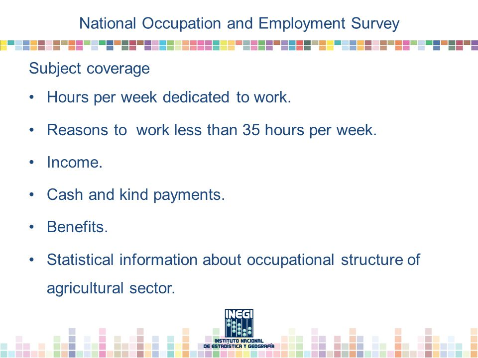 National Occupation and Employment Survey Subject coverage Hours per week dedicated to work.