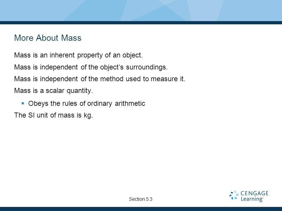 More About Mass Mass is an inherent property of an object.