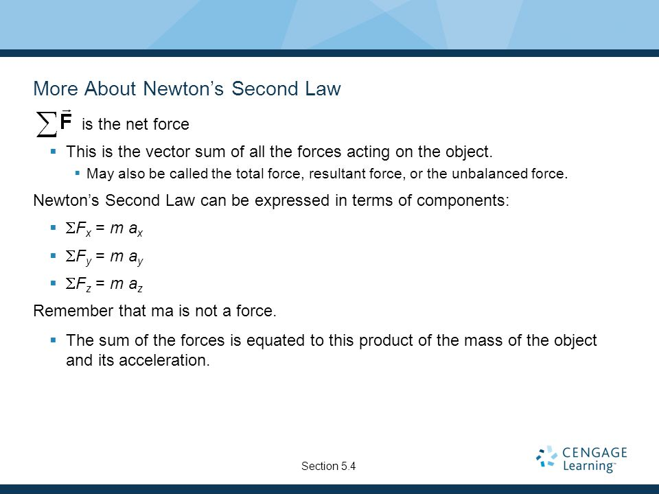 More About Newton's Second Law  is the net force  This is the vector sum of all the forces acting on the object.