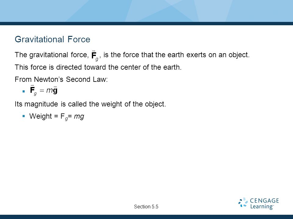 Gravitational Force The gravitational force,, is the force that the earth exerts on an object.