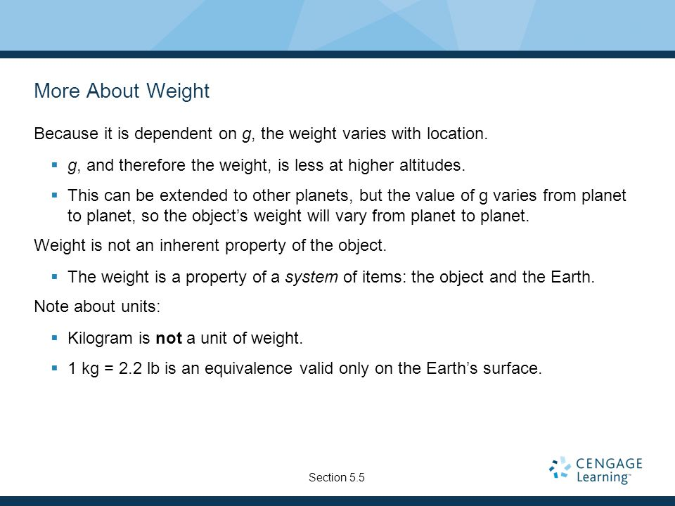 More About Weight Because it is dependent on g, the weight varies with location.