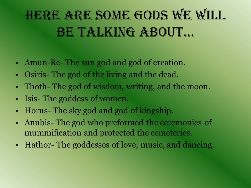 Here are some gods we will be talking about… Amun-Re- The sun god and god of creation.
