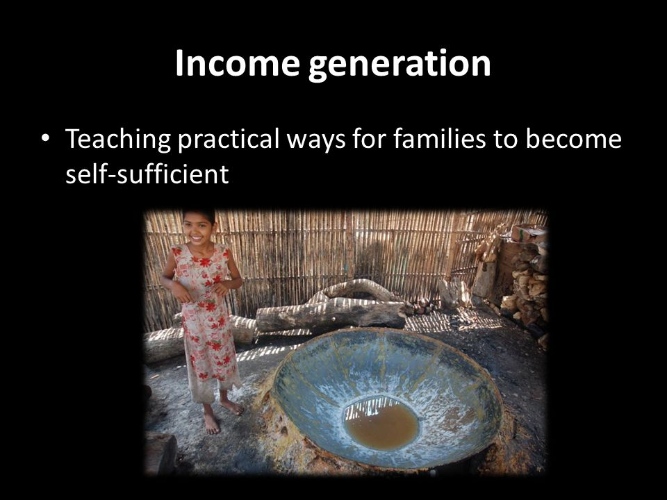 Income generation Teaching practical ways for families to become self-sufficient