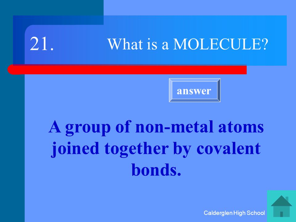 Calderglen High School How is a negative ion formed An electron(s) is gained by an atom 20. answer