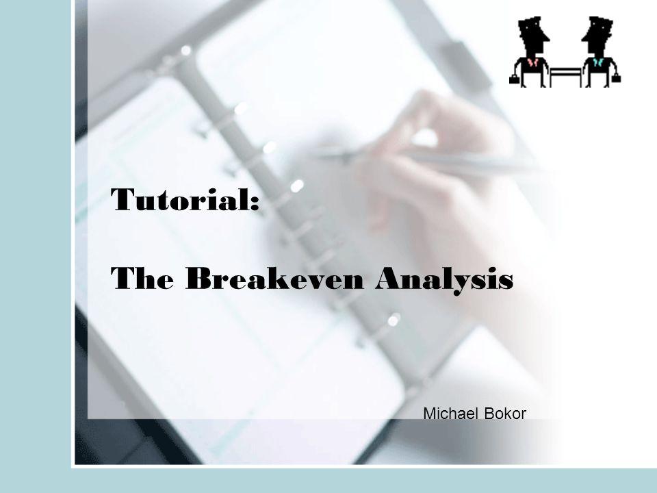 1 Tutorial: The Breakeven Analysis Michael Bokor  Define Breakeven Analysis