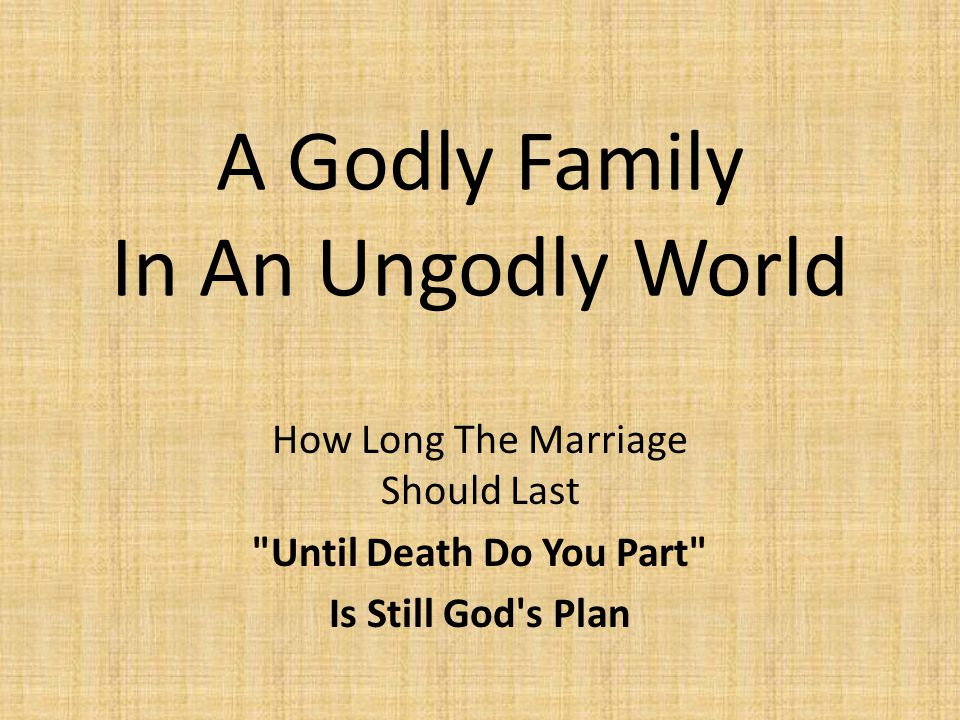 A godly family in an ungodly world how long the marriage should 1 a malvernweather Image collections