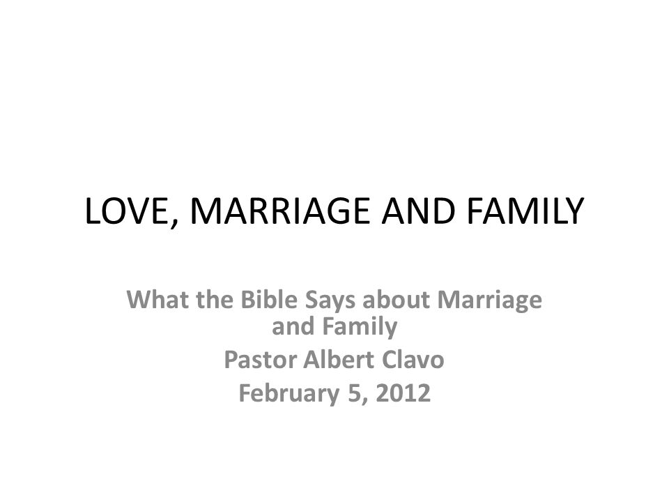 Love marriage and family what the bible says about marriage and 1 love marriage and family what the bible says about marriage and family pastor albert clavo february 5 2012 malvernweather Image collections