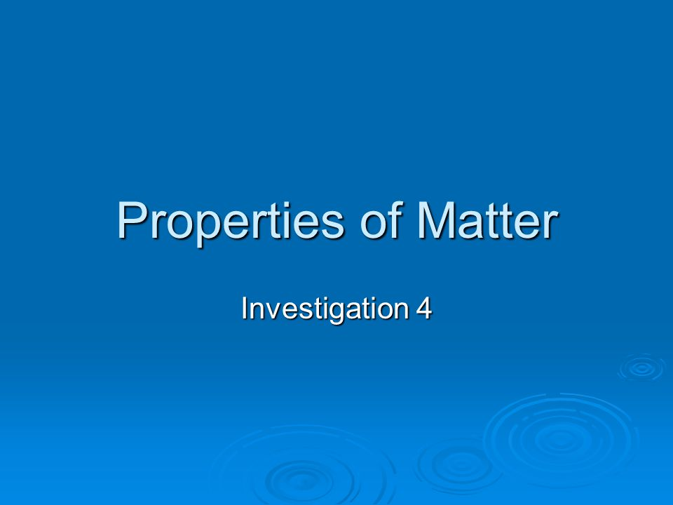 Properties of Matter Investigation 4
