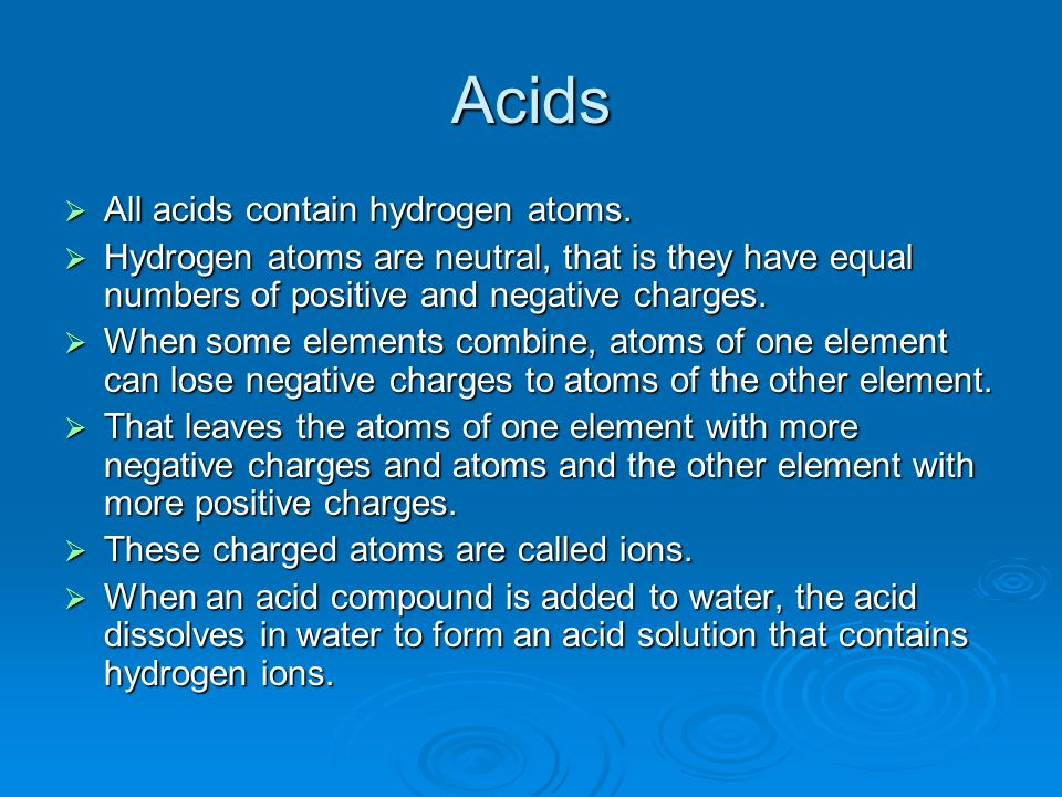 Acids  All acids contain hydrogen atoms.