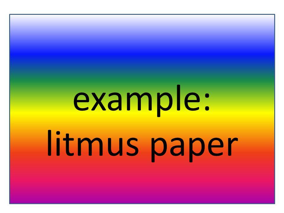 example: litmus paper