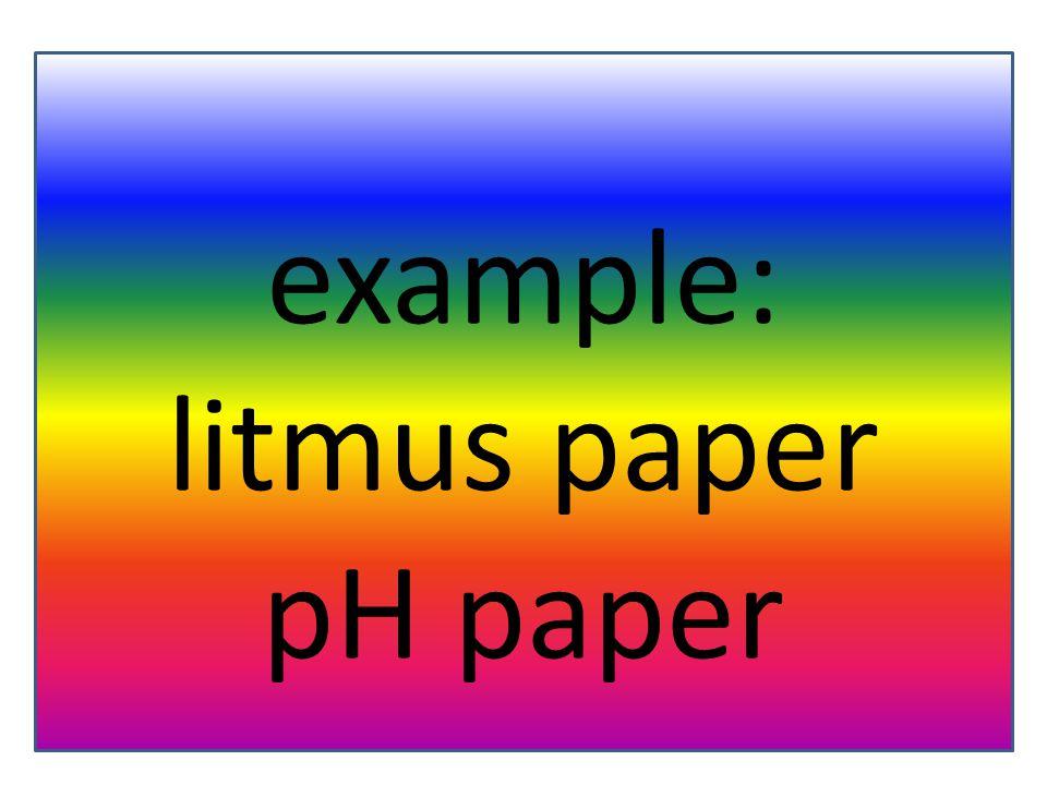 example: litmus paper pH paper