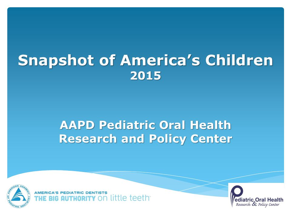 Snapshot of America's Children 2015 AAPD Pediatric Oral Health Research and Policy Center