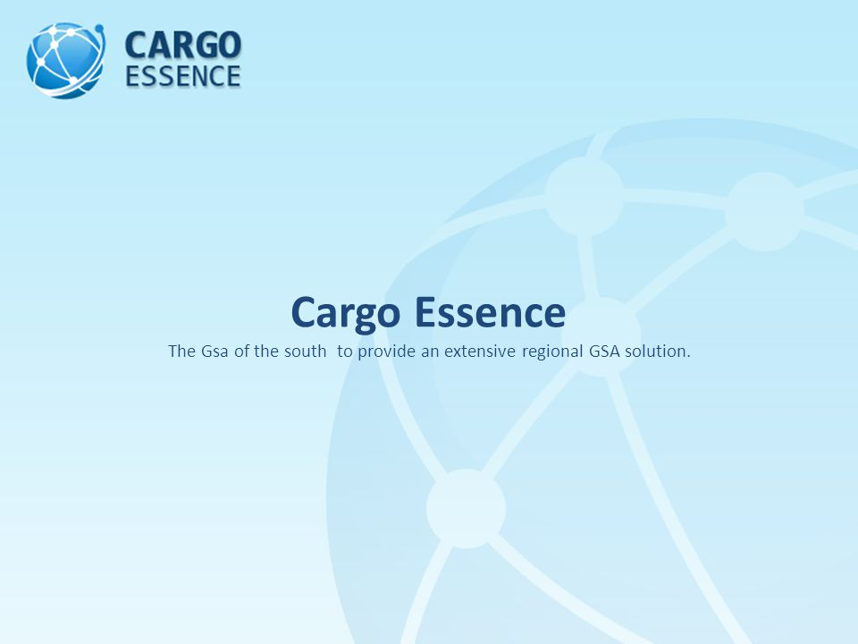 Cargo Essence The Gsa of the south to provide an extensive regional GSA solution.