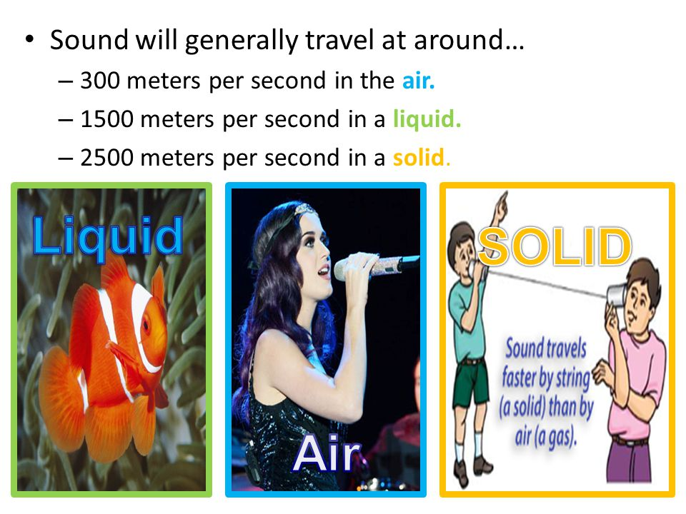 Sound will generally travel at around… – 300 meters per second in the air.