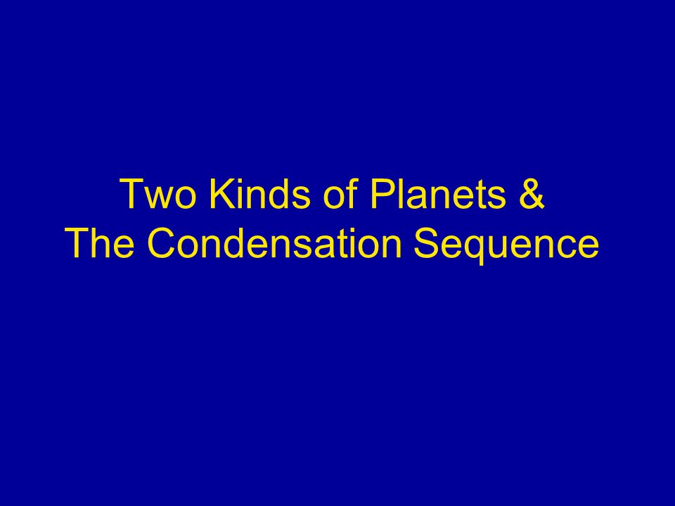 Two Kinds of Planets & The Condensation Sequence