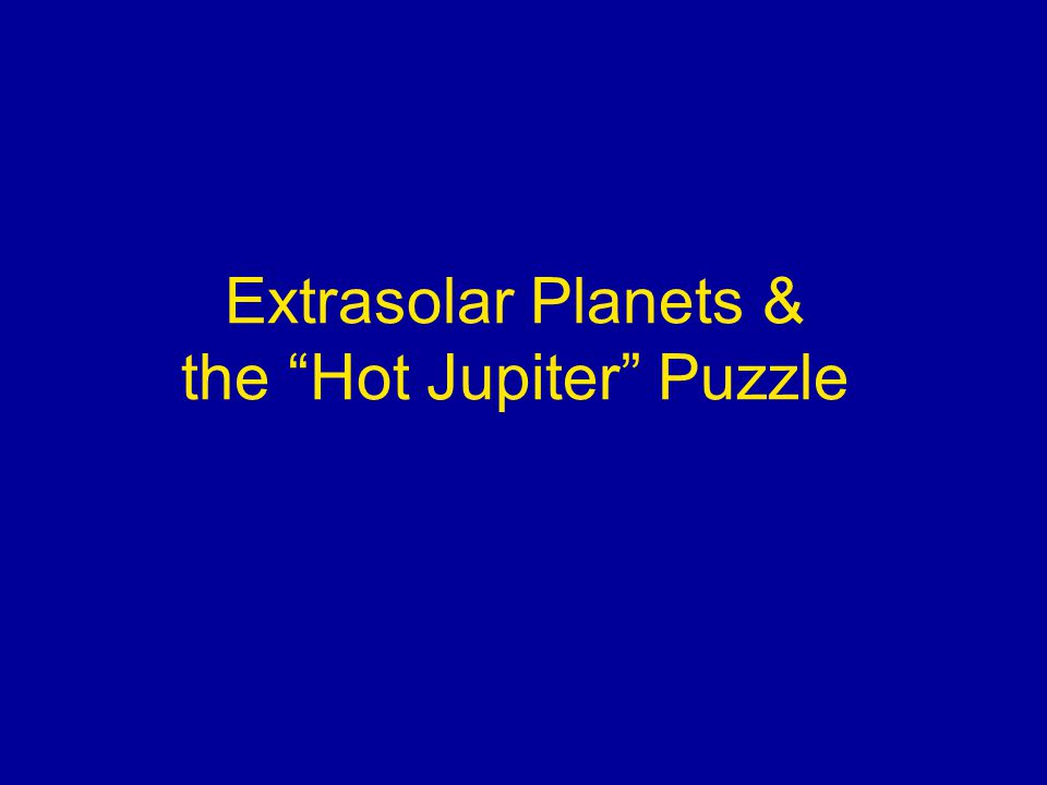 Extrasolar Planets & the Hot Jupiter Puzzle