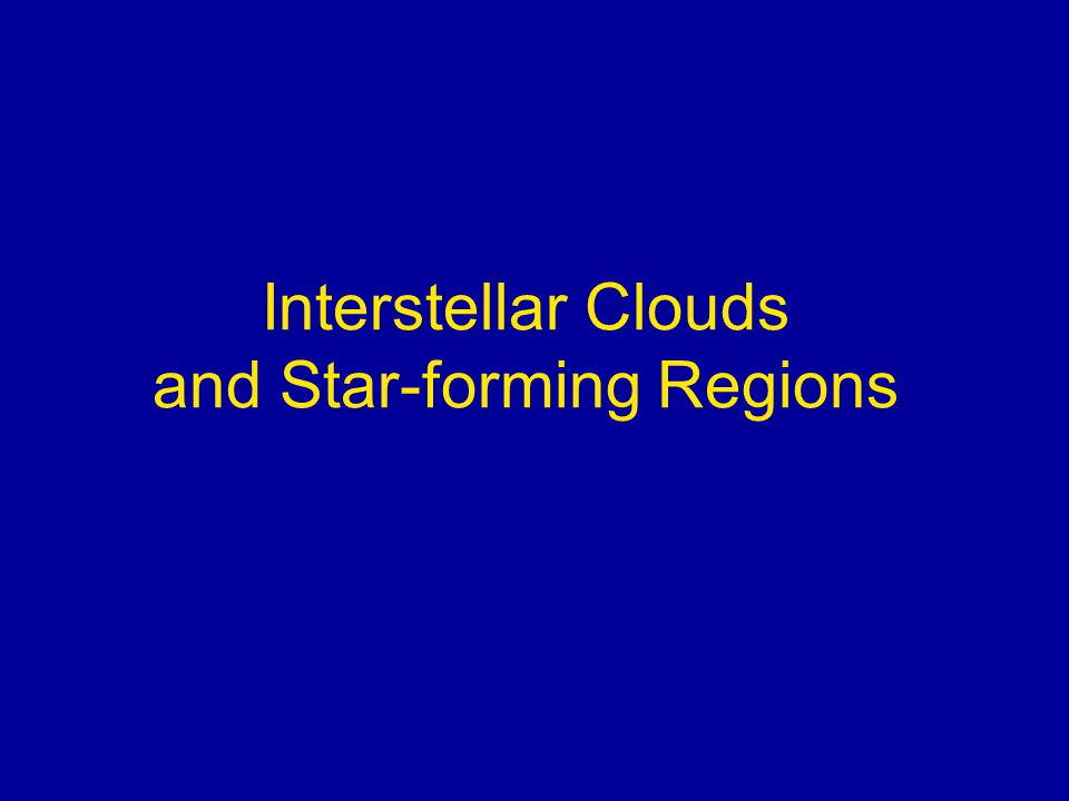 Interstellar Clouds and Star-forming Regions