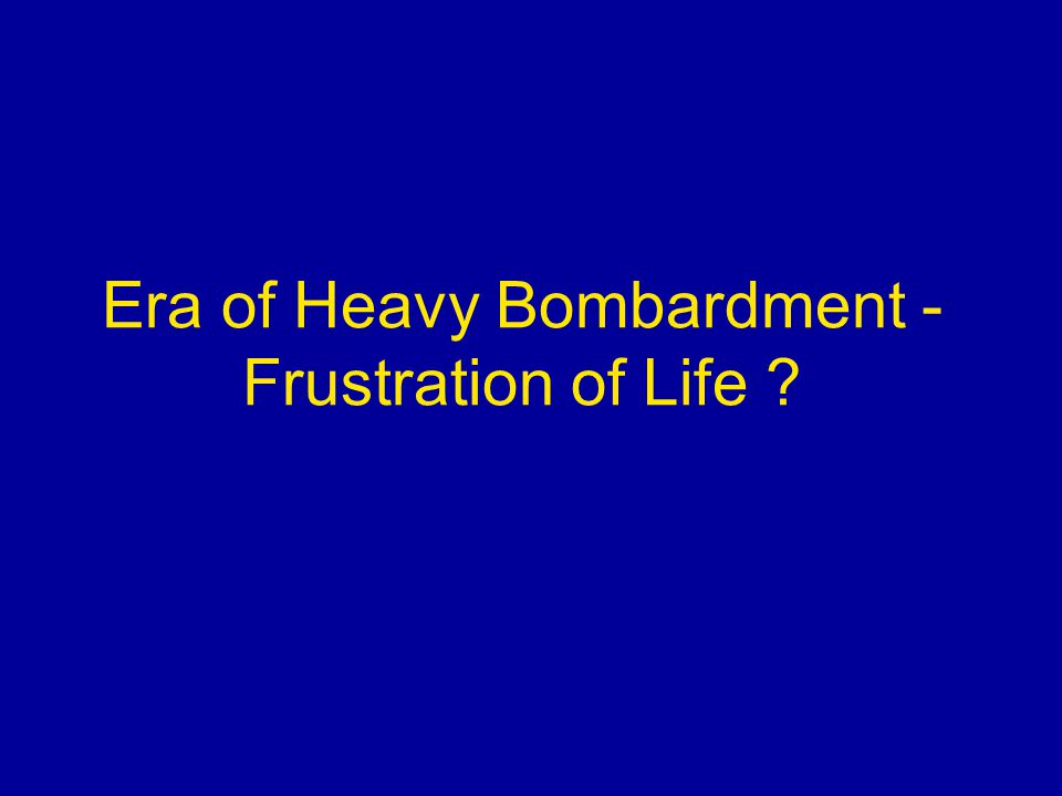 Era of Heavy Bombardment - Frustration of Life