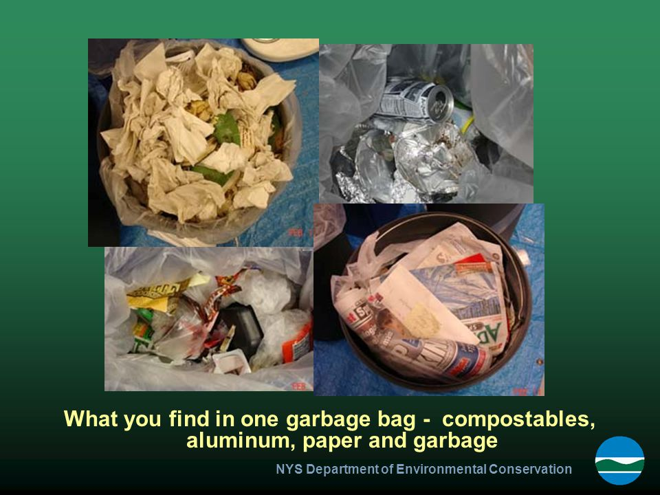 NYS Department of Environmental Conservation What you find in one garbage bag - compostables, aluminum, paper and garbage