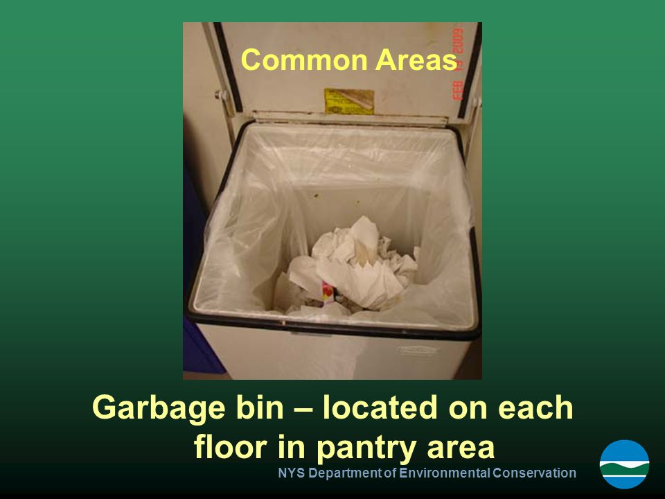 NYS Department of Environmental Conservation Garbage bin – located on each floor in pantry area Common Areas