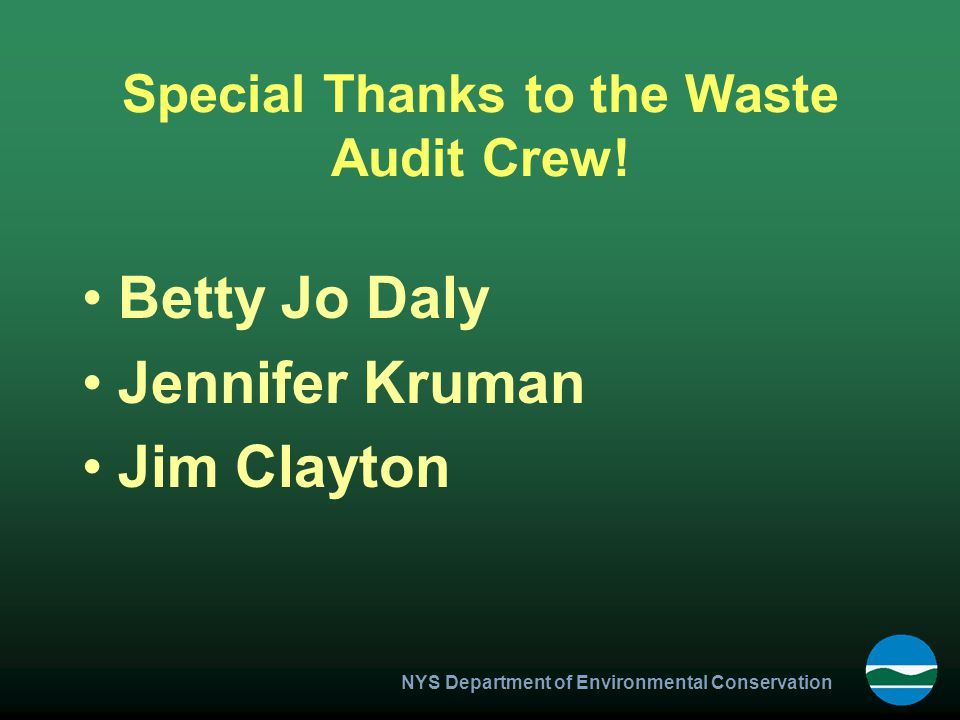 NYS Department of Environmental Conservation Special Thanks to the Waste Audit Crew.