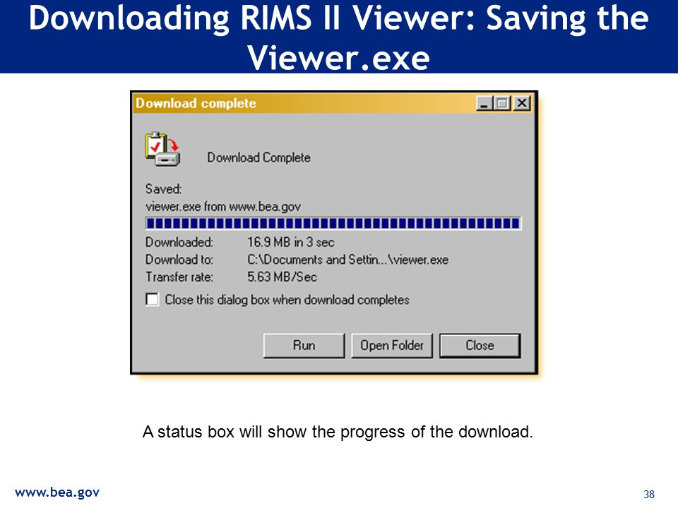 38 Downloading RIMS II Viewer: Saving the Viewer.exe A status box will show the progress of the download.
