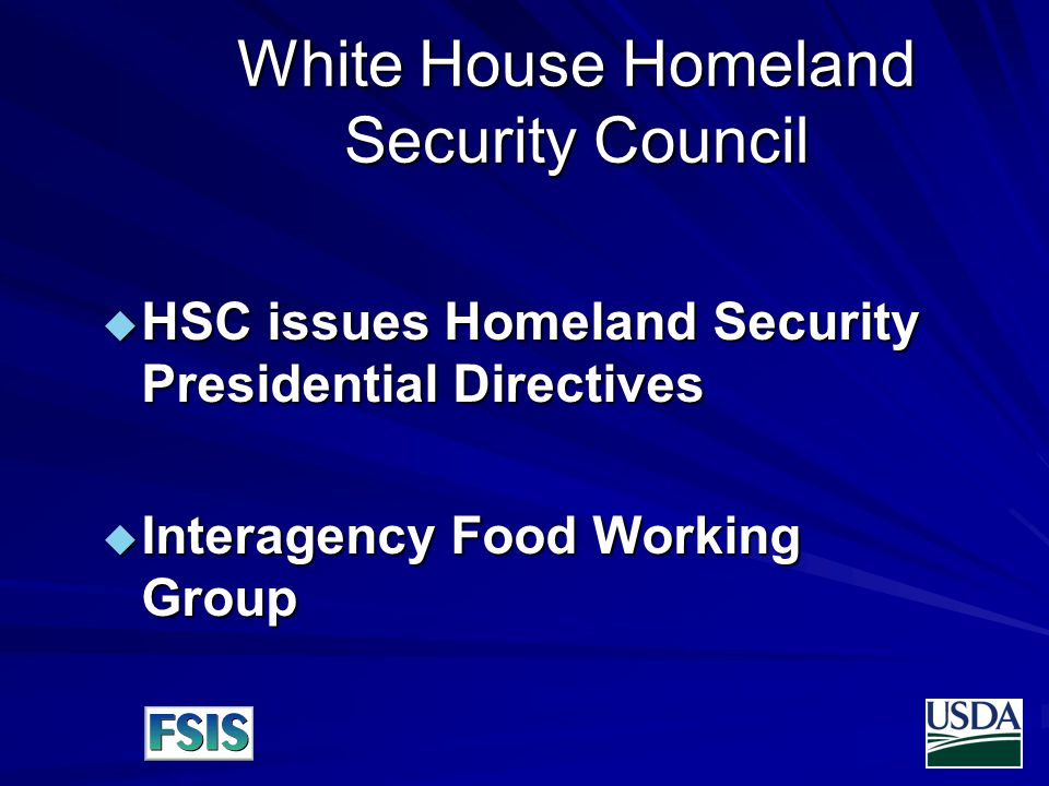 White House Homeland Security Council  HSC issues Homeland Security Presidential Directives  Interagency Food Working Group