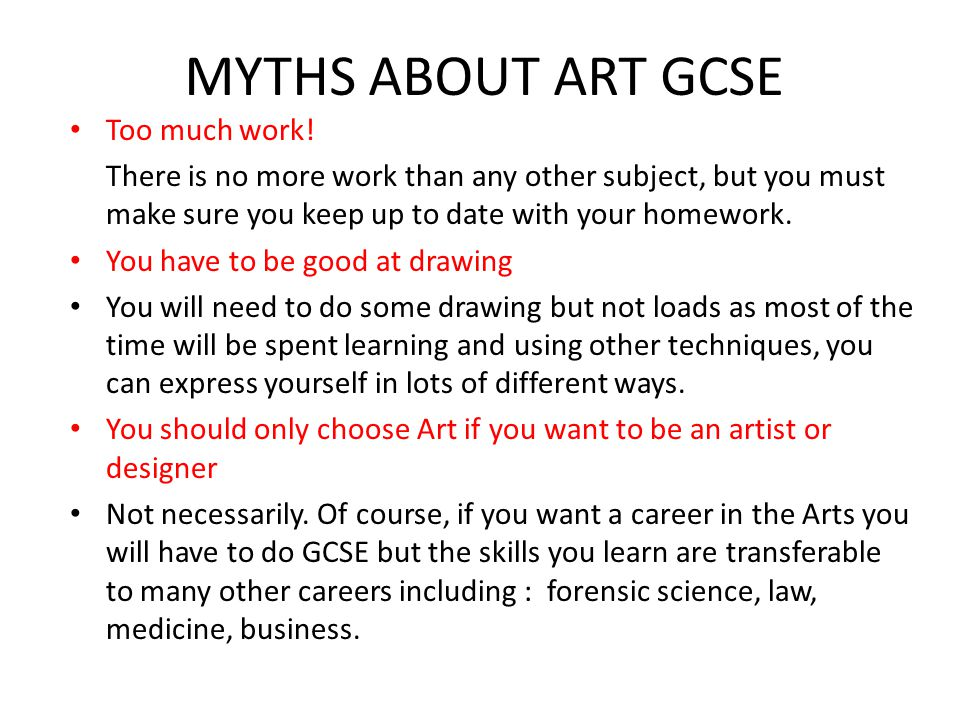 MYTHS ABOUT ART GCSE Too much work.