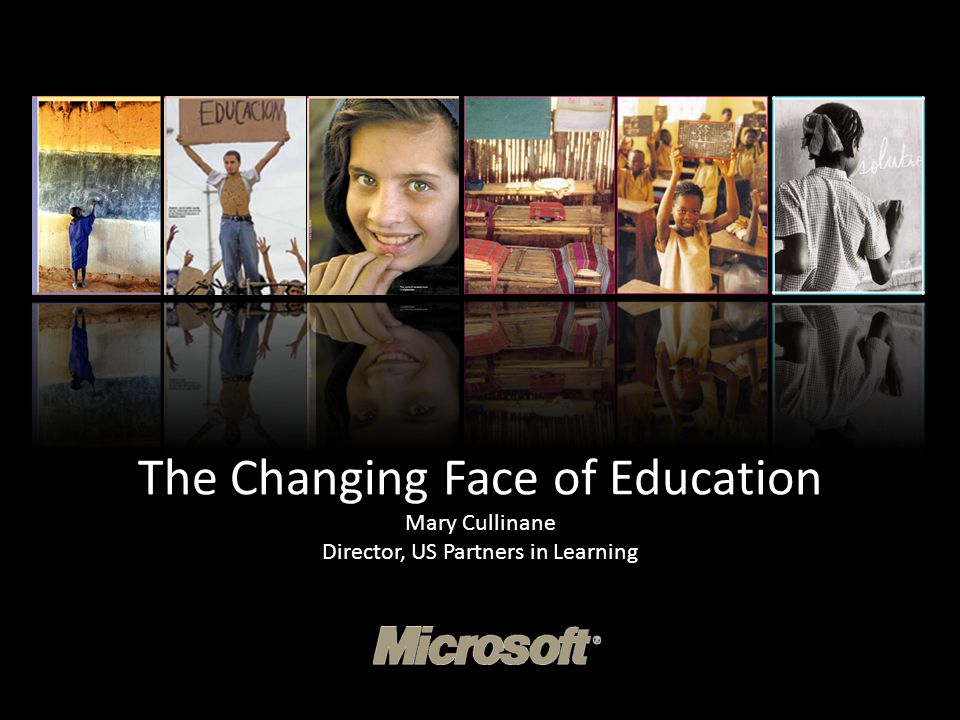 The Changing Face of Education Mary Cullinane Director, US Partners in Learning