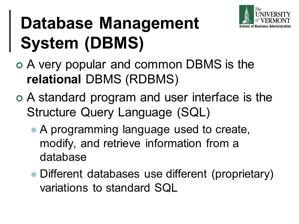 Database Management System (DBMS) A very popular and common DBMS is the relational DBMS (RDBMS) A standard program and user interface is the Structure