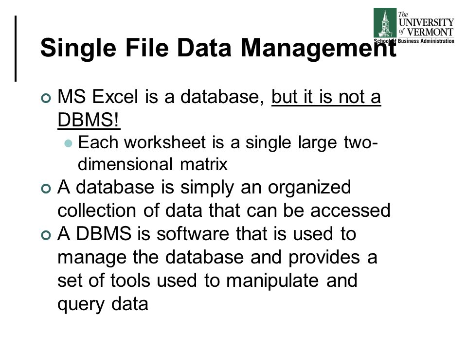 Single File Data Management MS Excel is a database, but it is not a DBMS! Each worksheet is a single large two- dimensional matrix A database is simpl