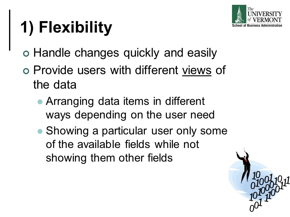1) Flexibility Handle changes quickly and easily Provide users with different views of the data Arranging data items in different ways depending on th