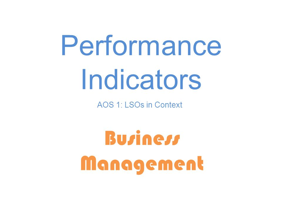 Performance Indicators Business Management AOS 1: LSOs in Context