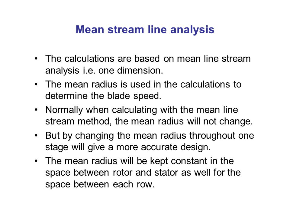 Mean stream line analysis The calculations are based on mean line stream analysis i.e.