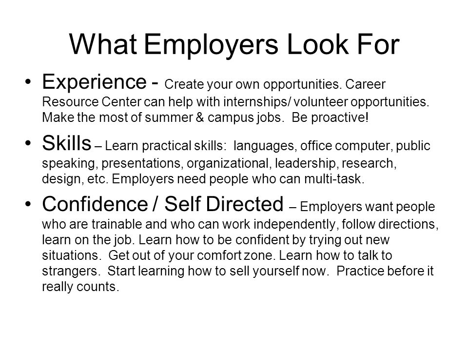 What Employers Look For Experience - Create your own opportunities.