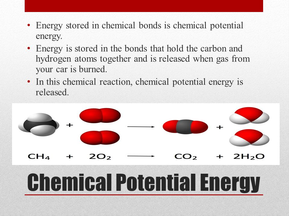 Chemical Potential Energy Energy stored in chemical bonds is chemical potential energy.