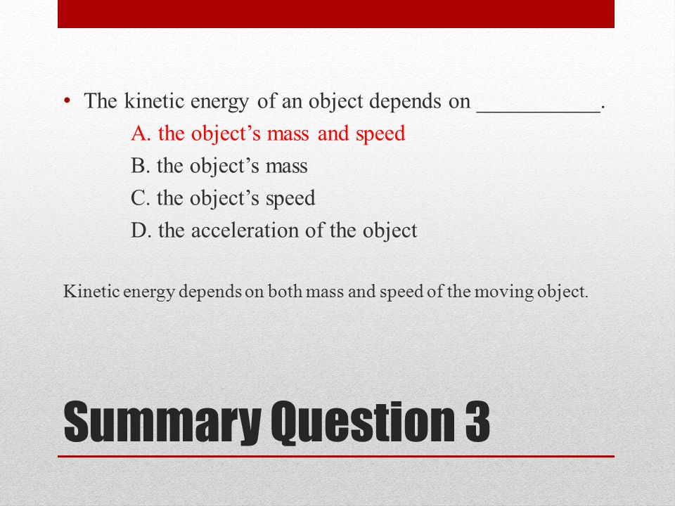 Summary Question 3 The kinetic energy of an object depends on ___________.