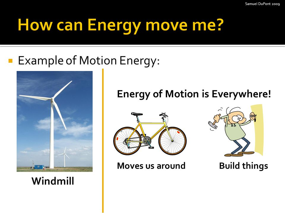  Example of Motion Energy: Windmill Energy of Motion is Everywhere.
