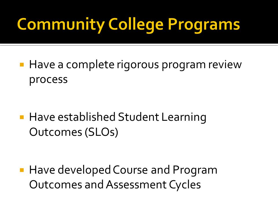  Have a complete rigorous program review process  Have established Student Learning Outcomes (SLOs)  Have developed Course and Program Outcomes and Assessment Cycles
