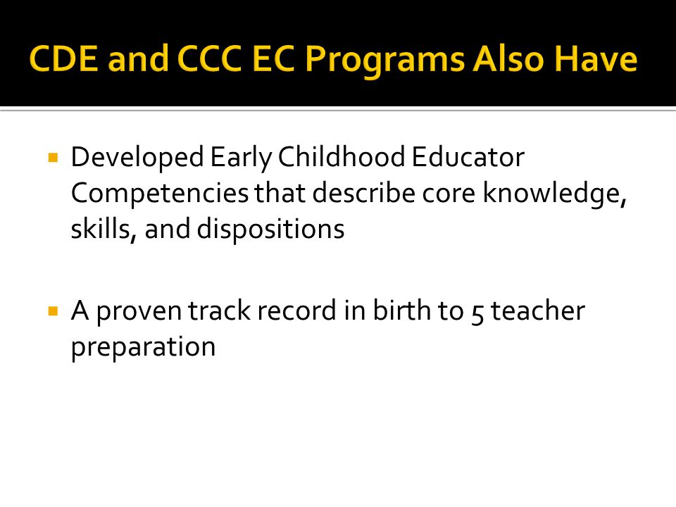  Developed Early Childhood Educator Competencies that describe core knowledge, skills, and dispositions  A proven track record in birth to 5 teacher preparation