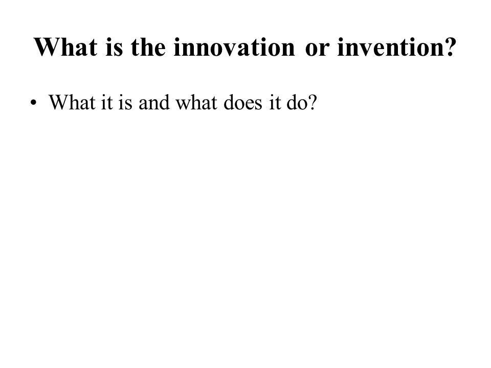 What is the innovation or invention What it is and what does it do