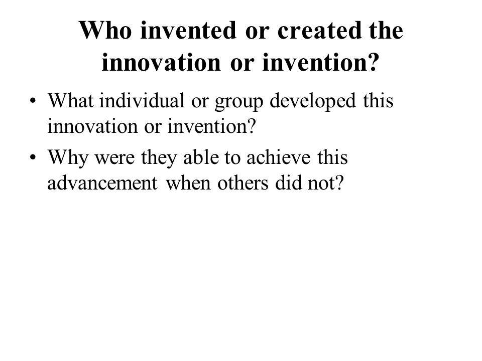 Who invented or created the innovation or invention.