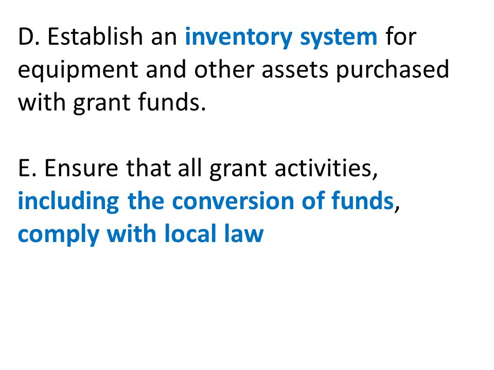 D. Establish an inventory system for equipment and other assets purchased with grant funds.