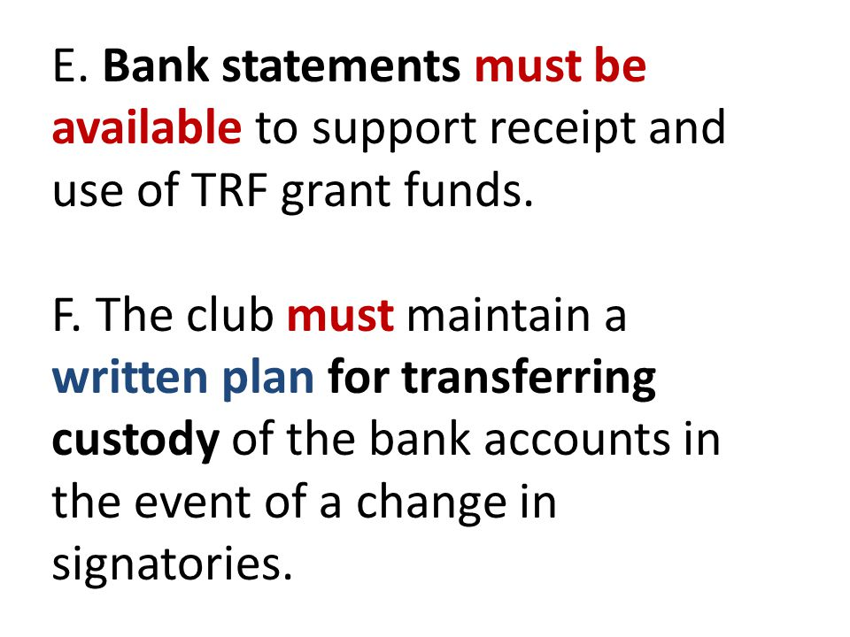 E. Bank statements must be available to support receipt and use of TRF grant funds.