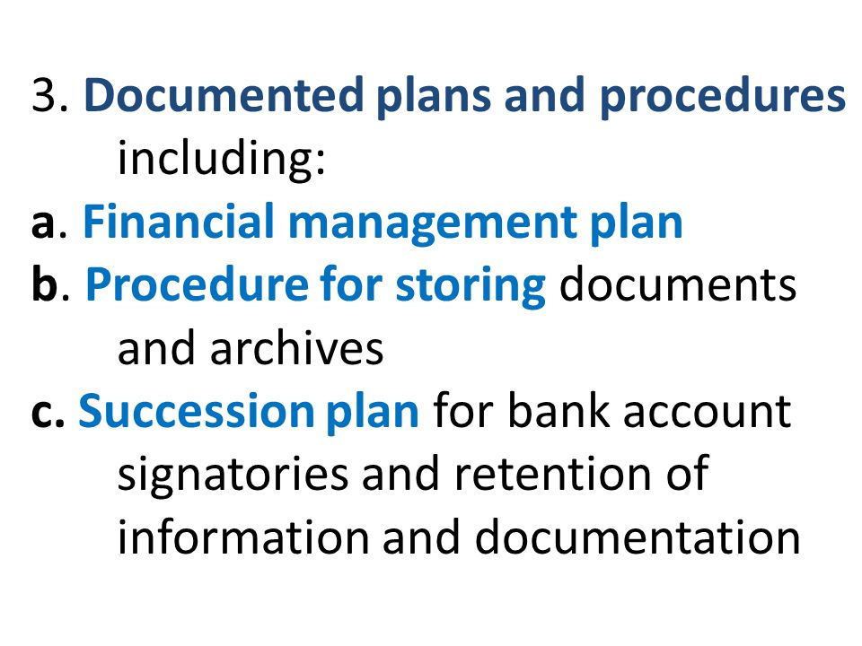 3. Documented plans and procedures including: a. Financial management plan b.