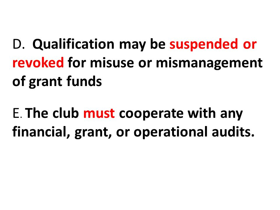 D. Qualification may be suspended or revoked for misuse or mismanagement of grant funds E.