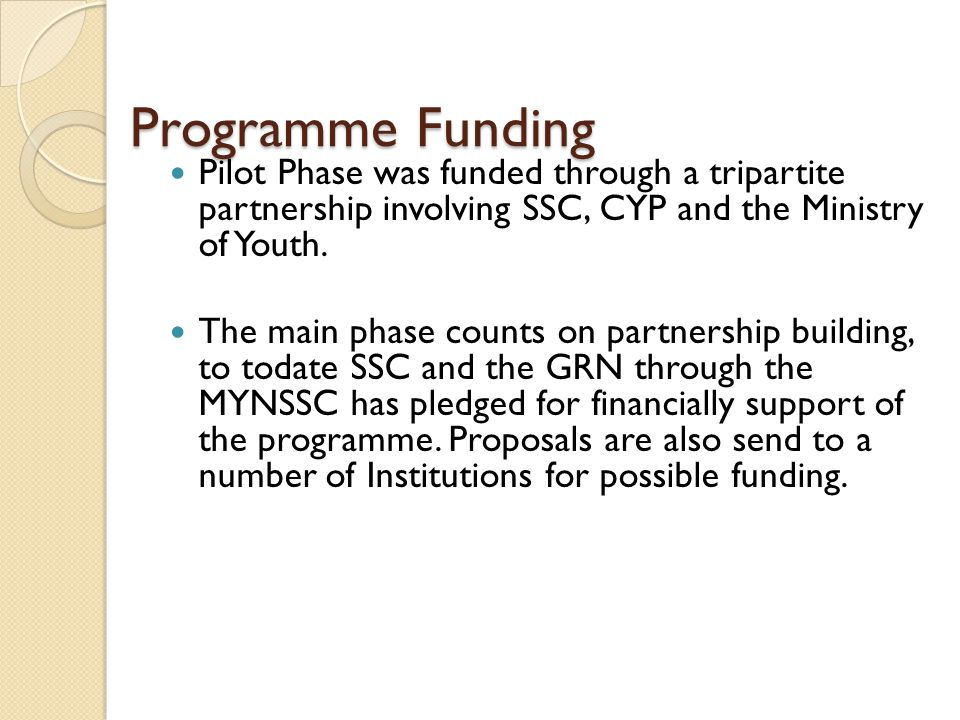 Programme Funding Pilot Phase was funded through a tripartite partnership involving SSC, CYP and the Ministry of Youth.