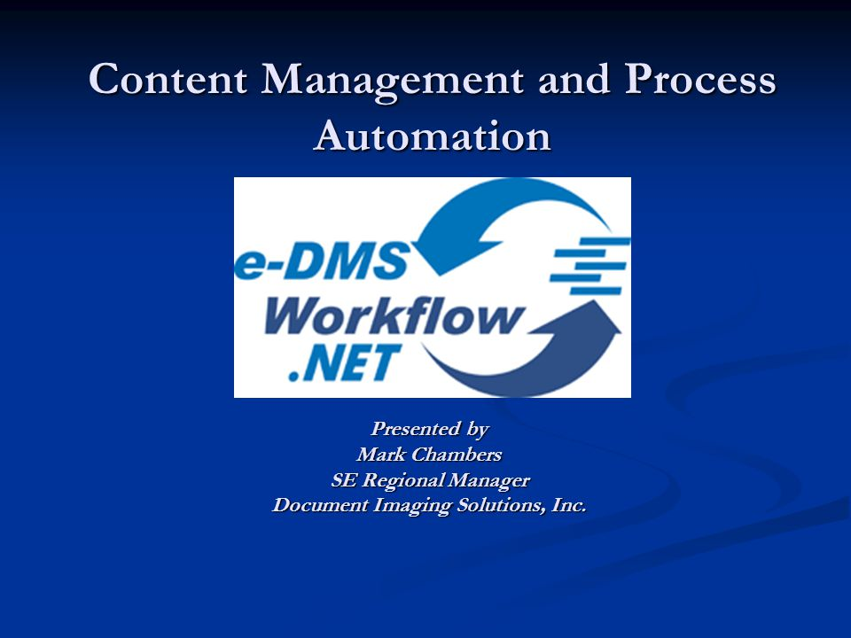 Content Management and Process Automation Presented by Mark Chambers SE Regional Manager Document Imaging Solutions, Inc.