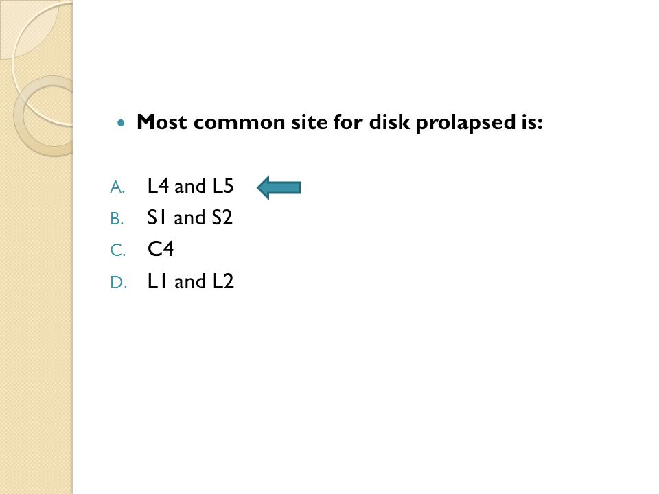 Most common site for disk prolapsed is: A. L4 and L5 B. S1 and S2 C. C4 D. L1 and L2