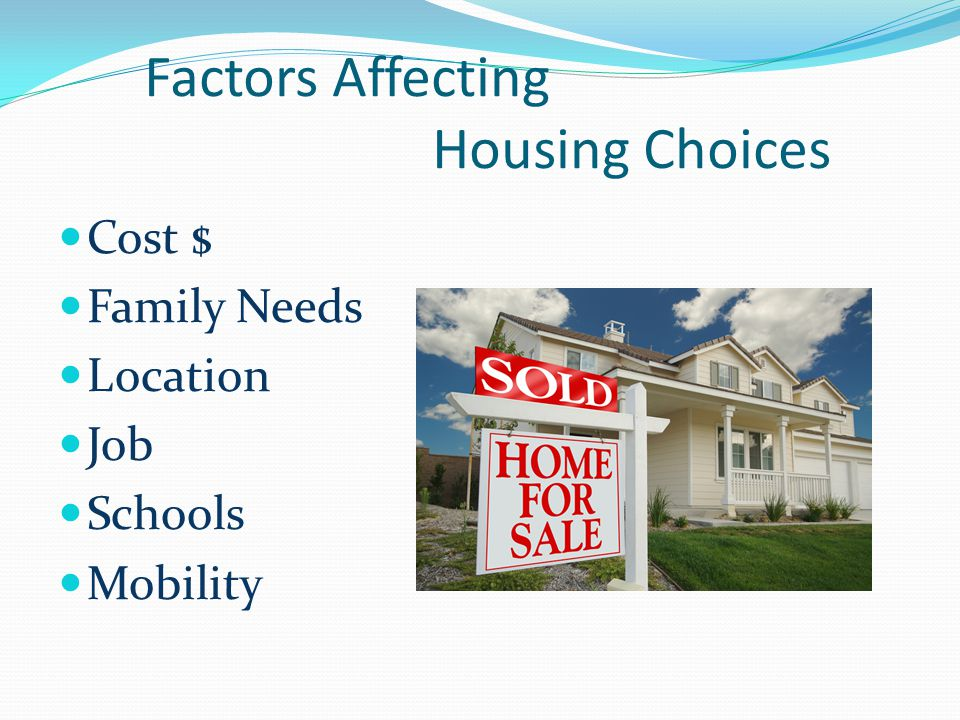 4 Factors Affecting Housing Choices Cost Family Needs Location Job Schools Mobility